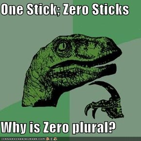 One Stick; Zero Sticks  Why is Zero plural?
