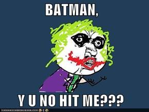 BATMAN,  Y U NO HIT ME???