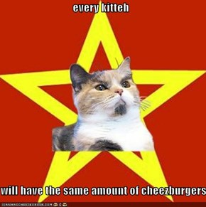 every kitteh  will have the same amount of cheezburgers