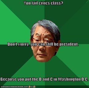 You fail civics class? Don't worry, you can still be president. Because you put the D and C in Washington D.C.