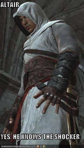 ALTAIR  YES, HE KNOWS THE SHOCKER