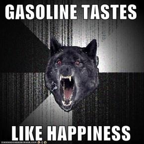 GASOLINE TASTES    LIKE HAPPINESS
