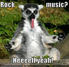 Rock                       music?  Heeeell yeah!