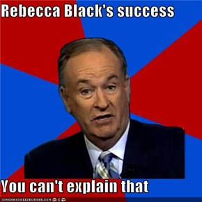 Rebecca Black's success  You can't explain that