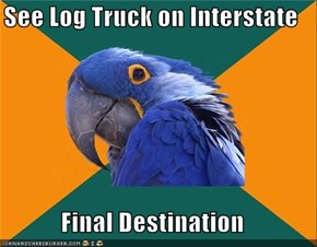 See Log Truck on Interstate  Final Destination