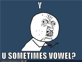 Y  U SOMETIMES VOWEL?
