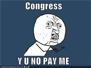 Congress  Y U NO PAY ME