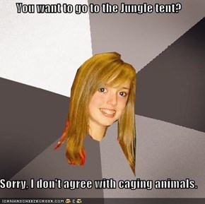 You want to go to the Jungle tent?  Sorry, I don't agree with caging animals.
