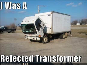 I Was A  Rejected Transformer