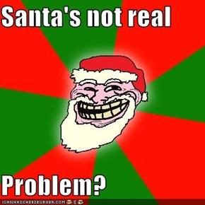 Santa's not real  Problem?