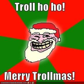 Troll ho ho!  Merry Trollmas!