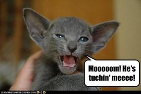Mooooom! He's tuchin' meeee!