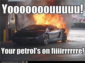 Kings of explosions: Your petrol's on fire