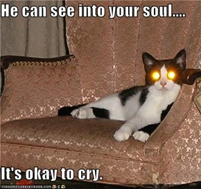 He can see into your soul....  It's okay to cry.