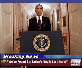 "Breaking News - ""We've Found Bin Laden's Death Certificate"""