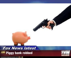 Fox News latest - Piggy bank robbed