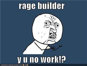 rage builder  y u no work!?