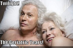 Twilight!  The Geriatric Years!