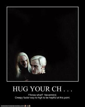 HUG YOUR CH . . .