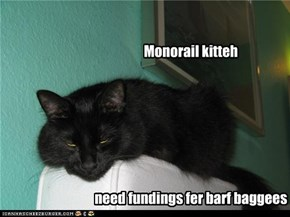 Monorail kitteh        need fundings fer barf baggees