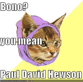 Bono? you mean Paul David Hewson