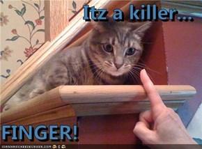 Itz a killer...   FINGER!