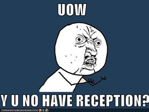 UOW  Y U NO HAVE RECEPTION?
