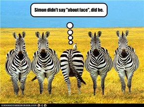 """Simon didn't say """"about face"""", did he."""