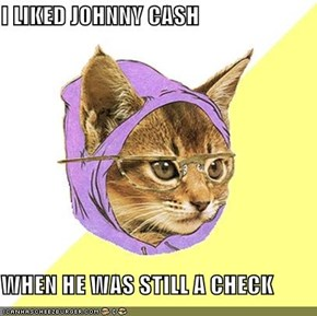 I LIKED JOHNNY CASH  WHEN HE WAS STILL A CHECK