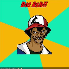 Dat Ash!!