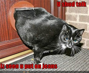 U shud talk  Iz seen u put on jeans