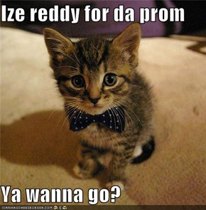 Ize reddy for da prom  Ya wanna go?