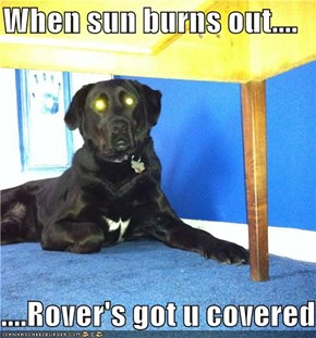 When sun burns out....  ....Rover's got u covered