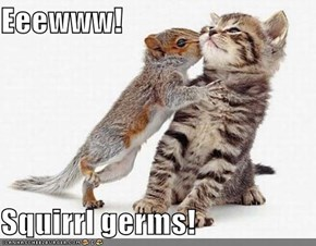 Eeewww!  Squirrl germs!