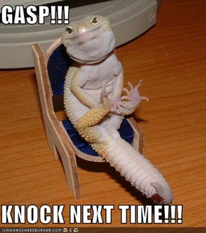 GASP!!!  KNOCK NEXT TIME!!!