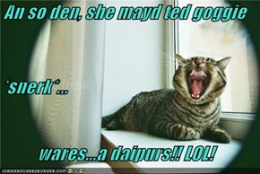An so den, she mayd ted goggie *snerk*... wares...a daipurs!! LOL!