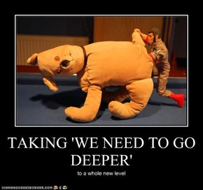 TAKING 'WE NEED TO GO DEEPER'