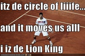 itz de circle of liiife... and it moves us alll i iz de Lion King