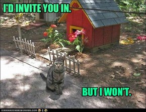 I'D INVITE YOU IN.