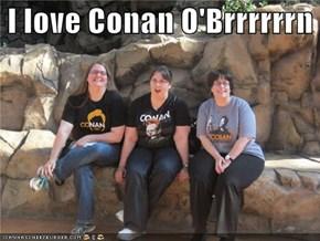 I love Conan O'Brrrrrrn