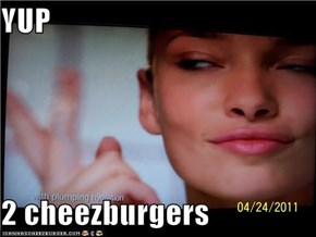 YUP  2 cheezburgers