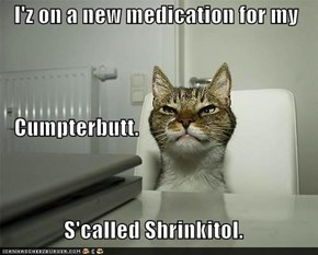 I'z on a new medication for my    Cumpterbutt. S'called Shrinkitol.