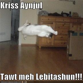 Kriss Aynjul  Tawt meh Lebitashun!!!