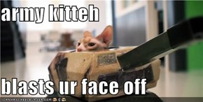 army kitteh  blasts ur face off