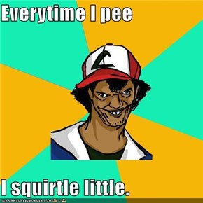 Everytime I pee  I squirtle little.