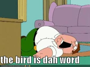 the bird is dah word