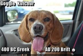 Goggie  Kulchur   400 BC Greek                AD 200 Britt ☻