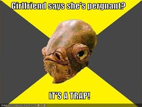 Girlfriend says she's pergnant?  IT'S A TRAP!
