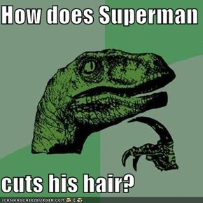 How does Superman  cuts his hair?