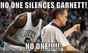 NO ONE SILENCES GARNETT!  NO ONE!!!!!